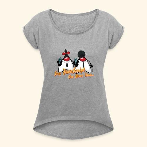 Say JavaScript - Women's Roll Cuff T-Shirt