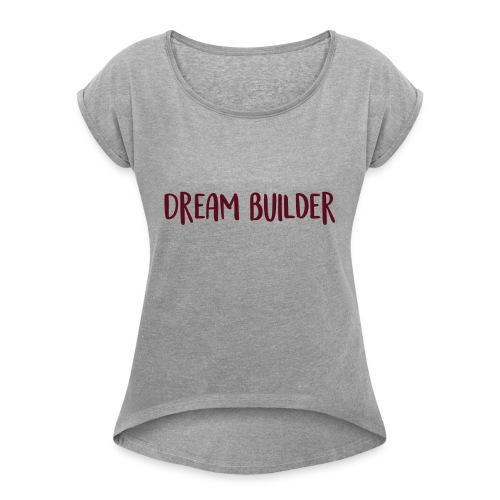Dream Builder Declaration - Women's Roll Cuff T-Shirt