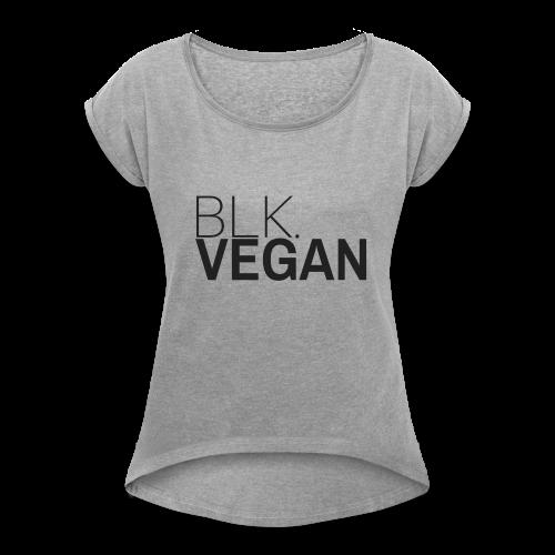 Blk. Vegan - Women's Roll Cuff T-Shirt