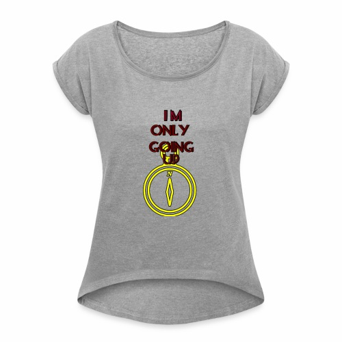 Im only going up - Women's Roll Cuff T-Shirt
