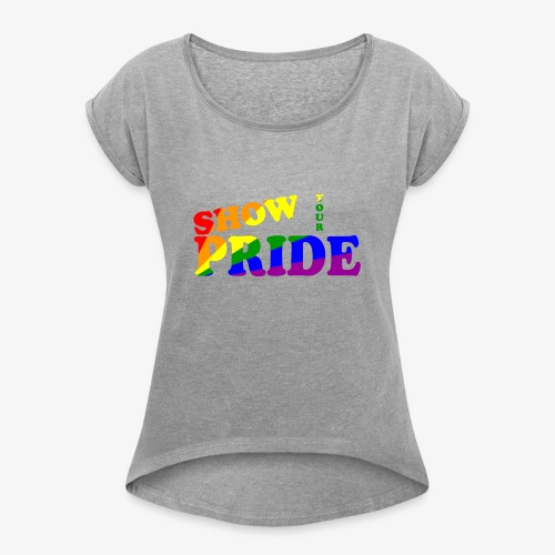 SHOW YOUR PRIDE A - Women's Roll Cuff T-Shirt