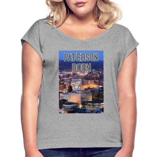 Paterson Born - Women's Roll Cuff T-Shirt