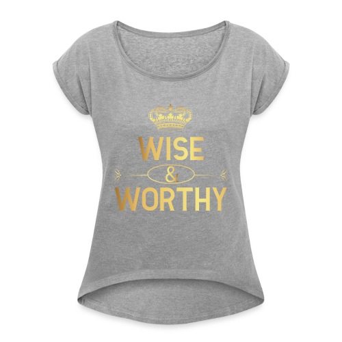 Wise and worthy - Women's Roll Cuff T-Shirt
