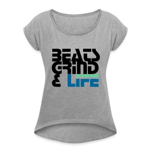 Beats Grind Life Logo 1 Shirt Design - Women's Roll Cuff T-Shirt
