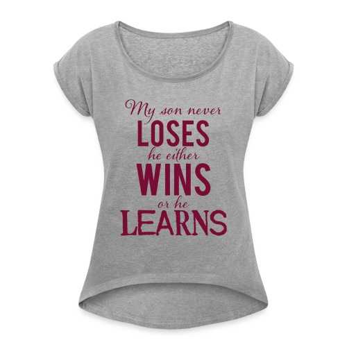 My Son Never Loses - Women's Roll Cuff T-Shirt