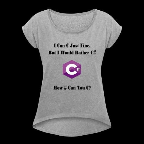 C Sharp Funny Saying - Women's Roll Cuff T-Shirt