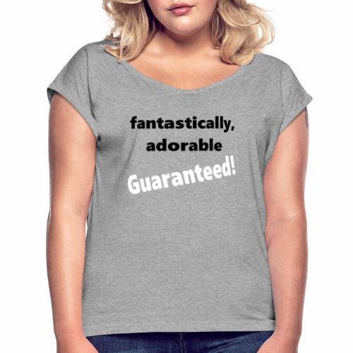 Fantastically Adorable White Guaranteed - Women's Roll Cuff T-Shirt