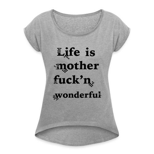 wonderful life - Women's Roll Cuff T-Shirt