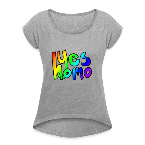 Yes Homo (Rainbow) - Women's Roll Cuff T-Shirt