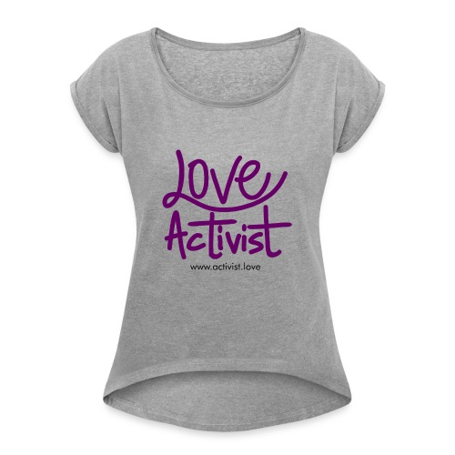 Love Activist - Women's Roll Cuff T-Shirt