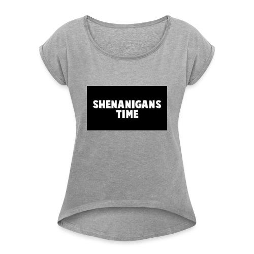 SHENANIGANS TIME MERCH - Women's Roll Cuff T-Shirt