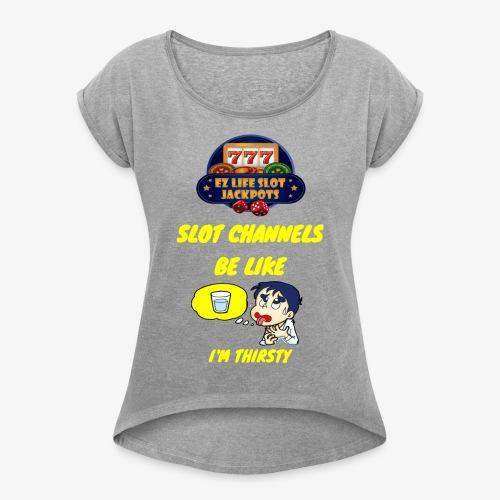 THIRSTY - Women's Roll Cuff T-Shirt