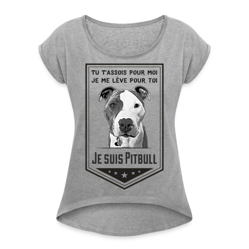 Je suis Pitbull - Women's Roll Cuff T-Shirt