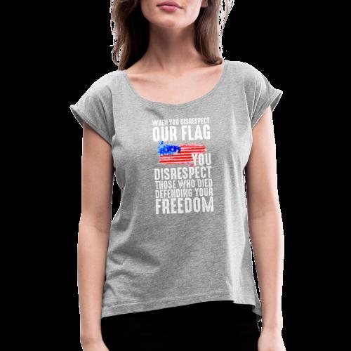 Respect The Flag 01 - Women's Roll Cuff T-Shirt