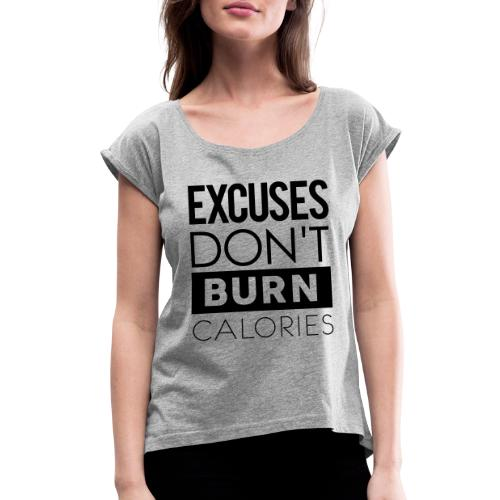 Excuses Don't Burn Calories - Women's Roll Cuff T-Shirt