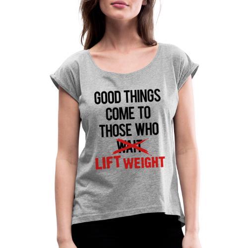 Good Things Gym Motivation - Women's Roll Cuff T-Shirt