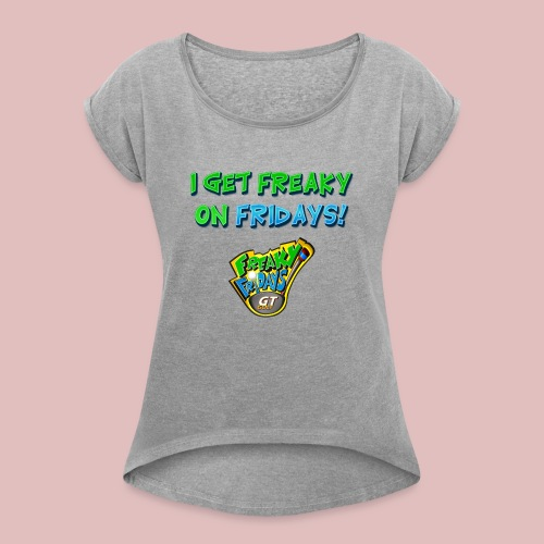 I Get Freaky on Fridays - Women's Roll Cuff T-Shirt
