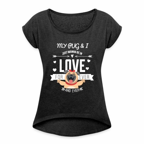 In love with my PUG - Women's Roll Cuff T-Shirt