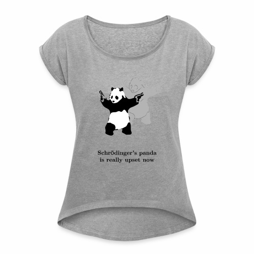 Schrödinger's panda is really upset now - Women's Roll Cuff T-Shirt