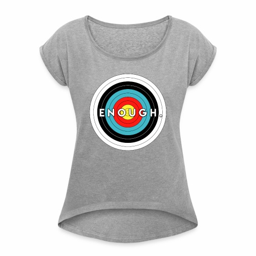 Enough Is the Target - Women's Roll Cuff T-Shirt