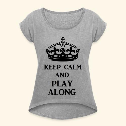keep calm play along blk - Women's Roll Cuff T-Shirt