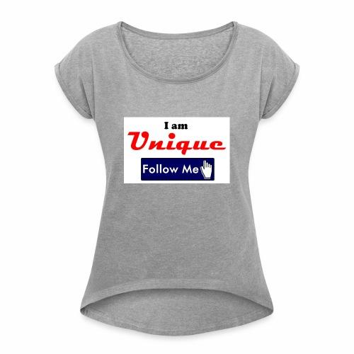 I am Unique - Follow Me Series. - Women's Roll Cuff T-Shirt