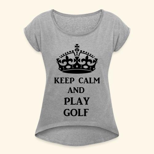 keep calm play golf blk - Women's Roll Cuff T-Shirt