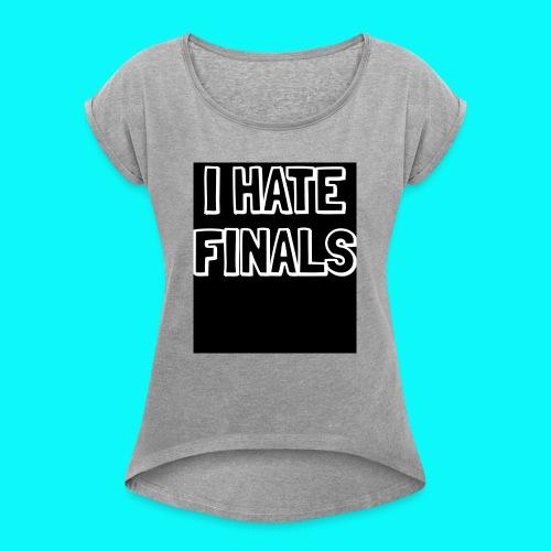 I HATE FINALS - Women's Roll Cuff T-Shirt