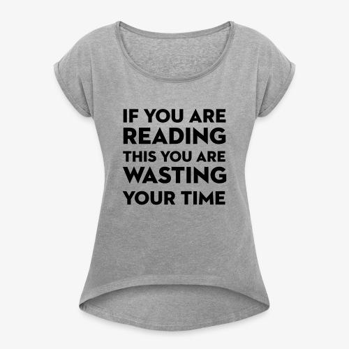 Wasting Time Tshirt - Women's Roll Cuff T-Shirt