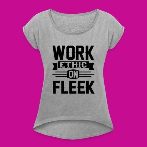 Work Ethic On Fleek - Women's Roll Cuff T-Shirt