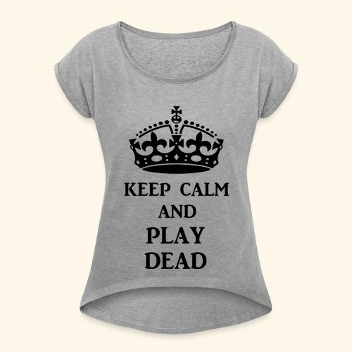 keep calm play dead blk - Women's Roll Cuff T-Shirt