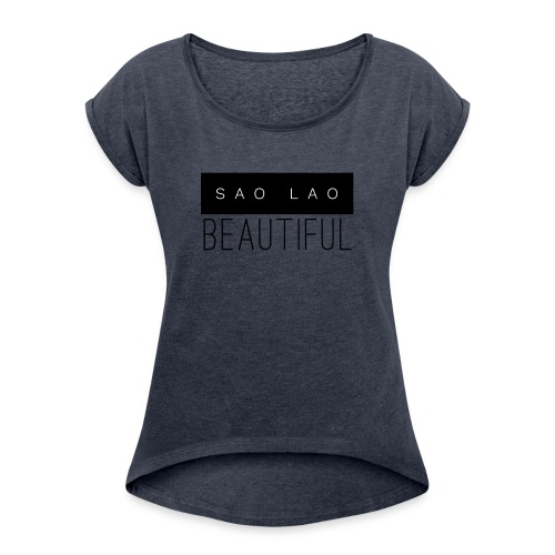 Sao Lao Beautiful - Women's Roll Cuff T-Shirt