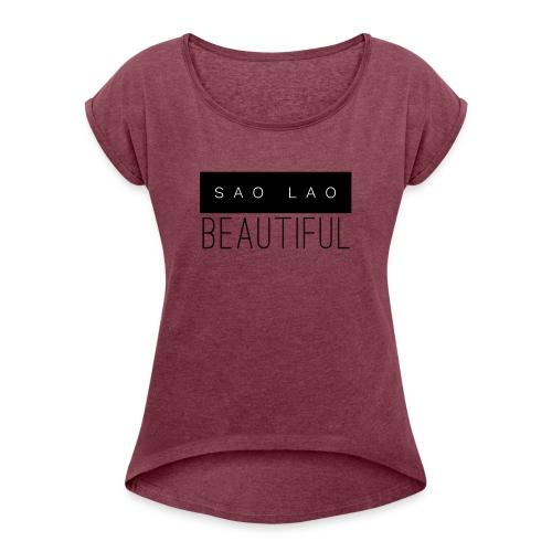 Sao Lao Beautiful - Women's Roll Cuff T-Shirt