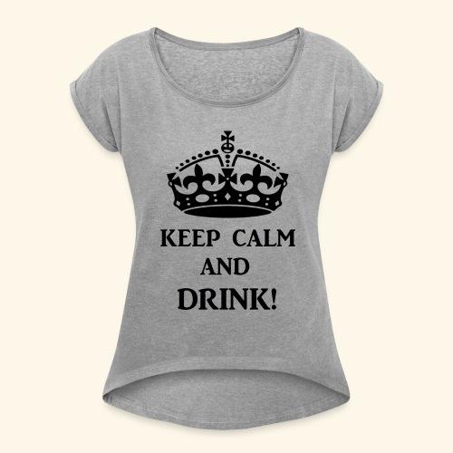 keep calm drink blk - Women's Roll Cuff T-Shirt