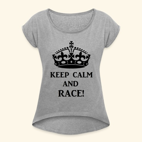 keepcalmraceblk - Women's Roll Cuff T-Shirt