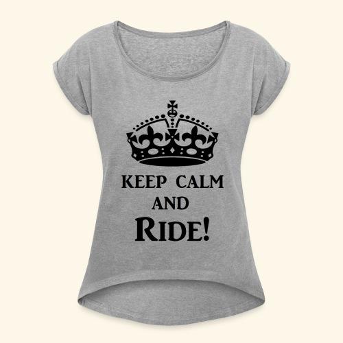 keep calm ride blk - Women's Roll Cuff T-Shirt