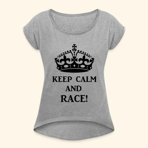 keepcalmraceblk - Women's Roll Cuff T-Shirt