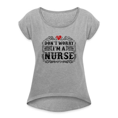 Don t Worry I m A Nurse Design - Women's Roll Cuff T-Shirt
