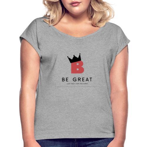 Be GREAT CROWN - Women's Roll Cuff T-Shirt