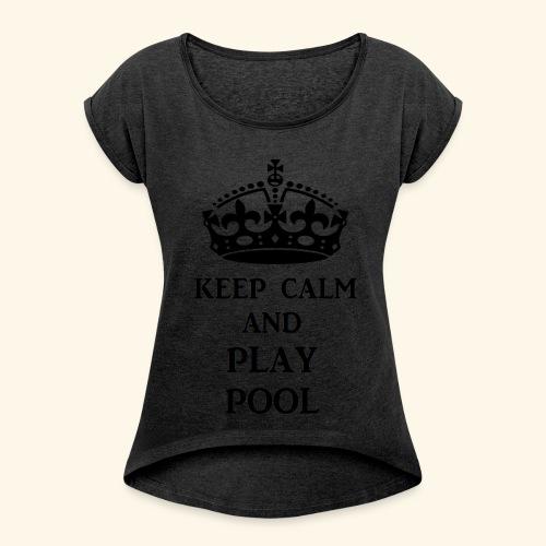 keep calm play pool blk - Women's Roll Cuff T-Shirt