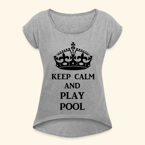keep calm play pool blk - Women's Roll Cuff T-Shirt