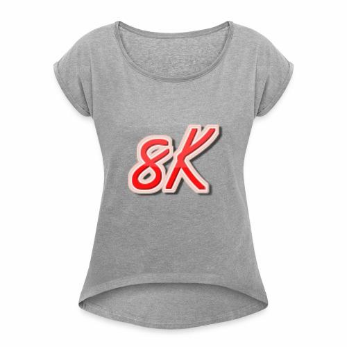 8K - Women's Roll Cuff T-Shirt