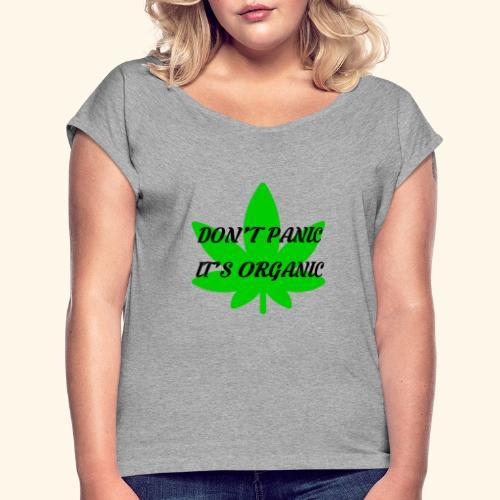 Don't Panic it's organic - tshirt/hoodie/sweater - Women's Roll Cuff T-Shirt