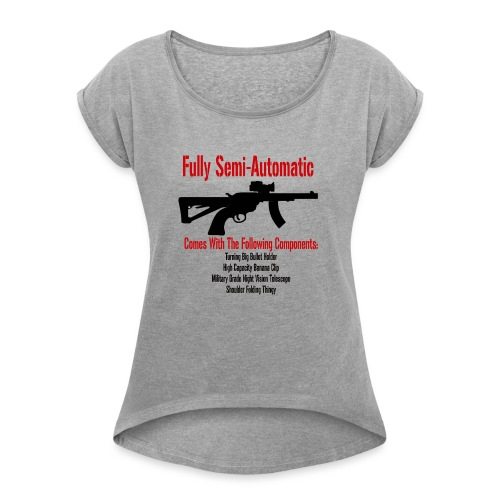 Fully Semi-Automatic - Women's Roll Cuff T-Shirt
