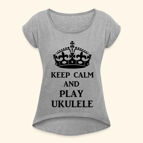 keep calm play ukulele bl - Women's Roll Cuff T-Shirt