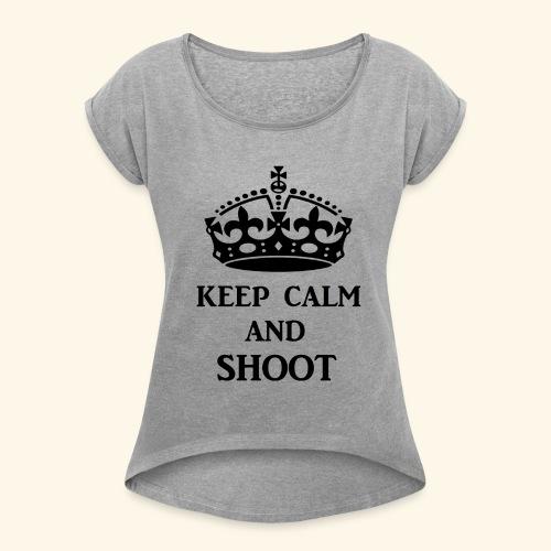 keep calm shoot - Women's Roll Cuff T-Shirt