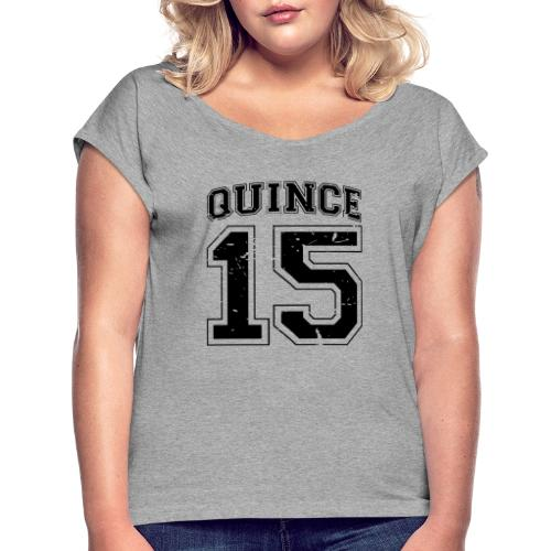 Quince 15 distressed - Women's Roll Cuff T-Shirt