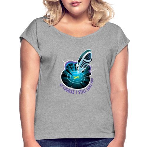 Of Course I Still Love You - Light - Women's Roll Cuff T-Shirt