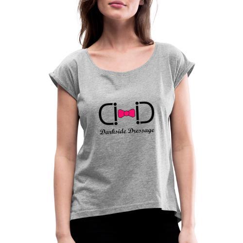Darkside Dressage Logo - Black letters- Limited! - Women's Roll Cuff T-Shirt