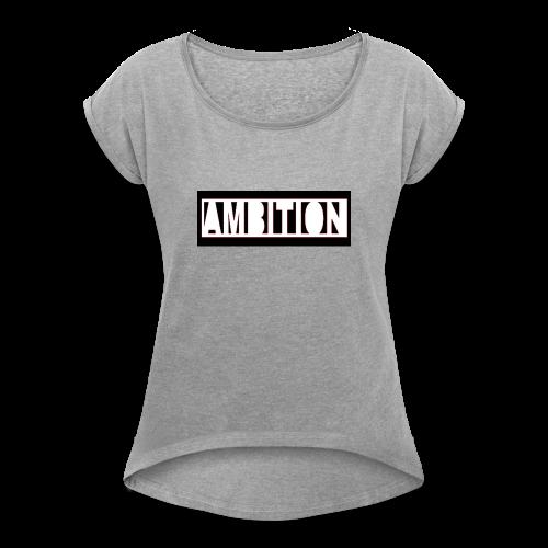 Ambition - Women's Roll Cuff T-Shirt